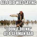 "German Meme ""I dont drink"""